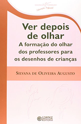 Ver depois de olhar - a formação do olhar dos professores para os desenhos de crianças, livro de Silvana de Oliveira Augusto