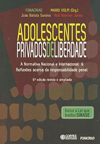 Adolescentes privados de liberdade - a Normativa Nacional e Internacional & Reflezões acerca da resp, livro de Mário Volpi