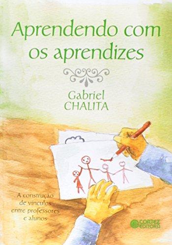 Aprendendo com os aprendizes - a construção de vínculos entre professores e alunos, livro de Gabriel Chalita