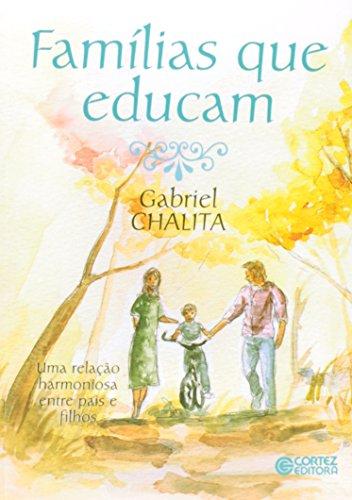 Famílias que educam - uma relação harmoniosa entre pais e filhos, livro de Gabriel Chalita