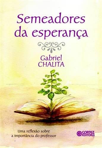 Semeadores da esperança - uma reflexão sobre a importância do professor, livro de Gabriel Chalita