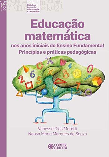 Educação matemática nos anos iniciais do Ensino Fundamental - princípios e práticas pedagógicas, livro de Vanessa Dias Moretti, Neusa Maria Marques de Souza