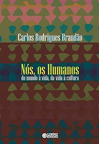 Nós, os humanos - do mundo à vida, da vida à cultura, livro de Carlos Rodrigues Brandão