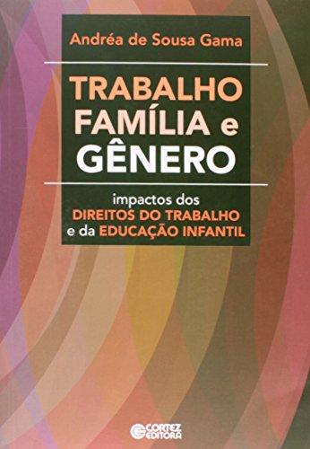 Trabalho, família e gênero - impactos dos direitos do trabalho e da Educação Infantil, livro de Andréa de Sousa Gama