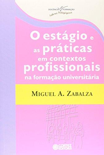 Estágio e as práticas em contextos profissionais na formação universitária, O, livro de Miguel A. Zabalza