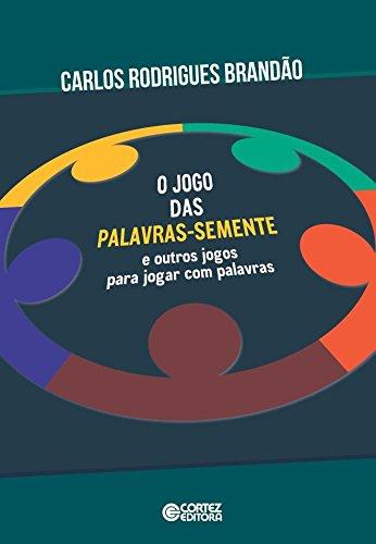 Jogo das palavras-semente e outros jogos para jogar com palavras, livro de Carlos Rodrigues Brandão