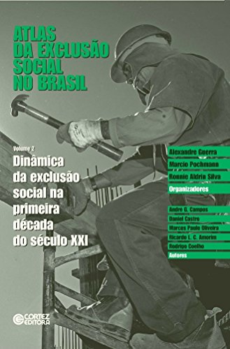 Atlas da exclusão social no Brasil - Dinâmica da exclusão social na primeira década do século XXI, livro de Alexandre Guerra