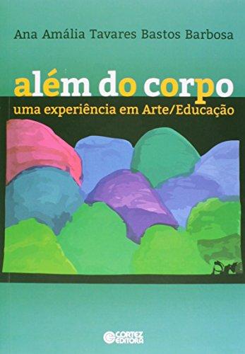 Além do corpo - uma experiência em Arte/Educação, livro de Ana Amália Tavares Bastos Barbosa