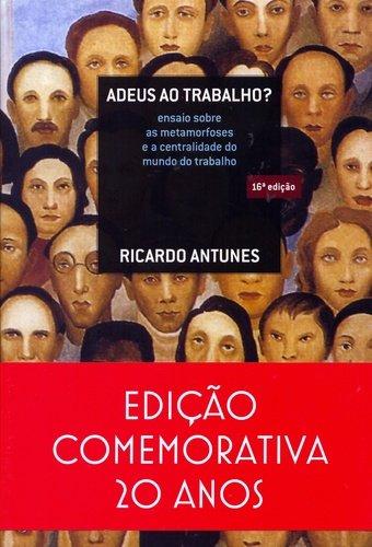 Adeus ao trabalho? - ensaio sobre as metamorfoses e a centralidade do mundo do trabalho, livro de Ricardo Antunes