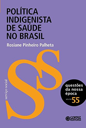 Política indigenista de saúde no Brasil, livro de Rosiane Pinheiro Palheta