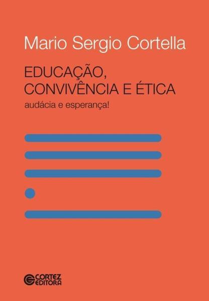 Educação, convivência e ética - audácia e esperança!, livro de Mario Sergio Cortella
