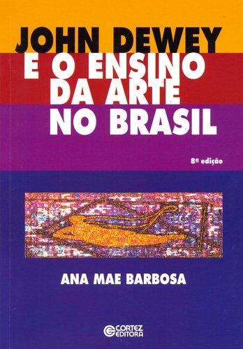 John Dewey e o ensino da arte no Brasil, livro de Ana Mae Barbosa