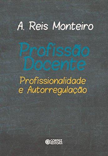 Profissão docente - profissionalidade e autorregulação, livro de A. Reis Monteiro