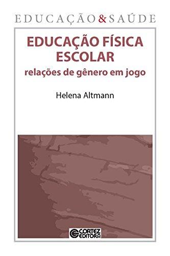Educação física escolar - relações de gênero em jogo, livro de Helena Altmann