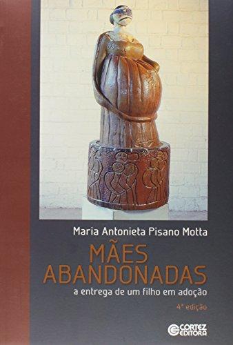 Mães abandonadas - a entrega de um filho em adoção, livro de Pisano Motta