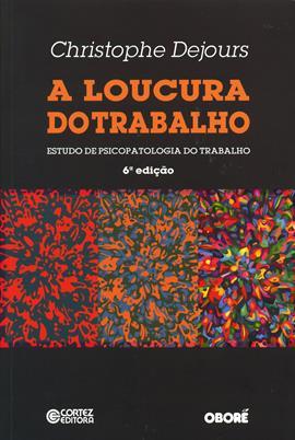 A loucura do trabalho - estudo de psicopatologia do trabalho, livro de Christophe Dejours