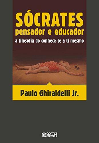 Sócrates - pensador e educador: a filosofia do conhece-te a ti mesmo, livro de Paulo Ghiraldelli Junior