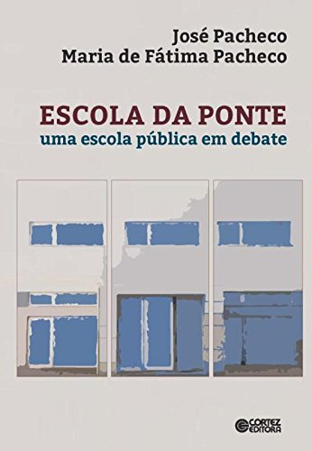 Escola da ponte - uma escola pública em debate, livro de José Pacheco, Maria de Fátima Pacheco