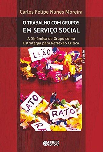 Trabalho com grupos em Serviço Social, O - A Dinâmica de Grupo como Estratégia para Reflexão Crítica, livro de Carlos Felipe Nunes Moreira