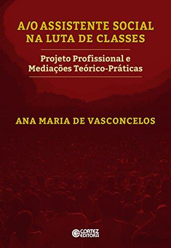 Assistente Social na luta de classes, A/O, livro de Ana Maria de Vasconcelos