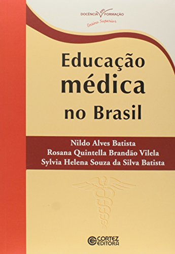 Educação Médica no Brasil, livro de Rosana Quintella Brandão Vilela, Sylvia Helena Batista, Nildo Alves Batista