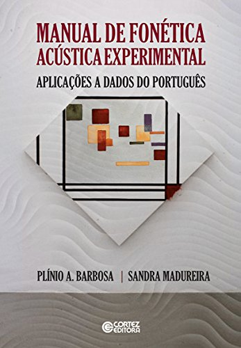 Manual de Fonética Acústica Experimental, livro de Plínio A. Barbosa, Sandra Madureira