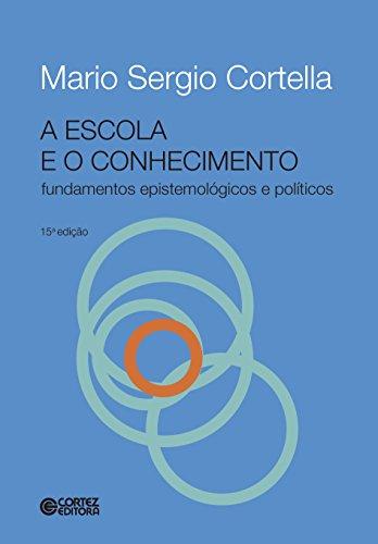 Escola e o conhecimento, A - fundamentos epistemológicos e políticos, livro de Mario Sergio Cortella