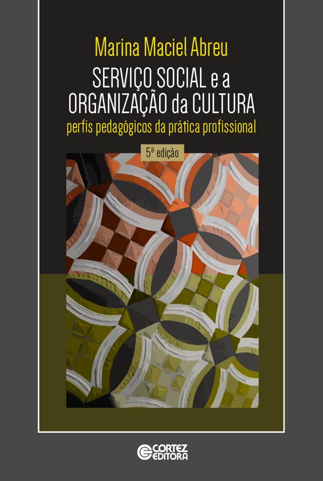 Serviço social e a organização da cultura - perfis pedagógicos da prática profissional, livro de Marina Maciel Abreu