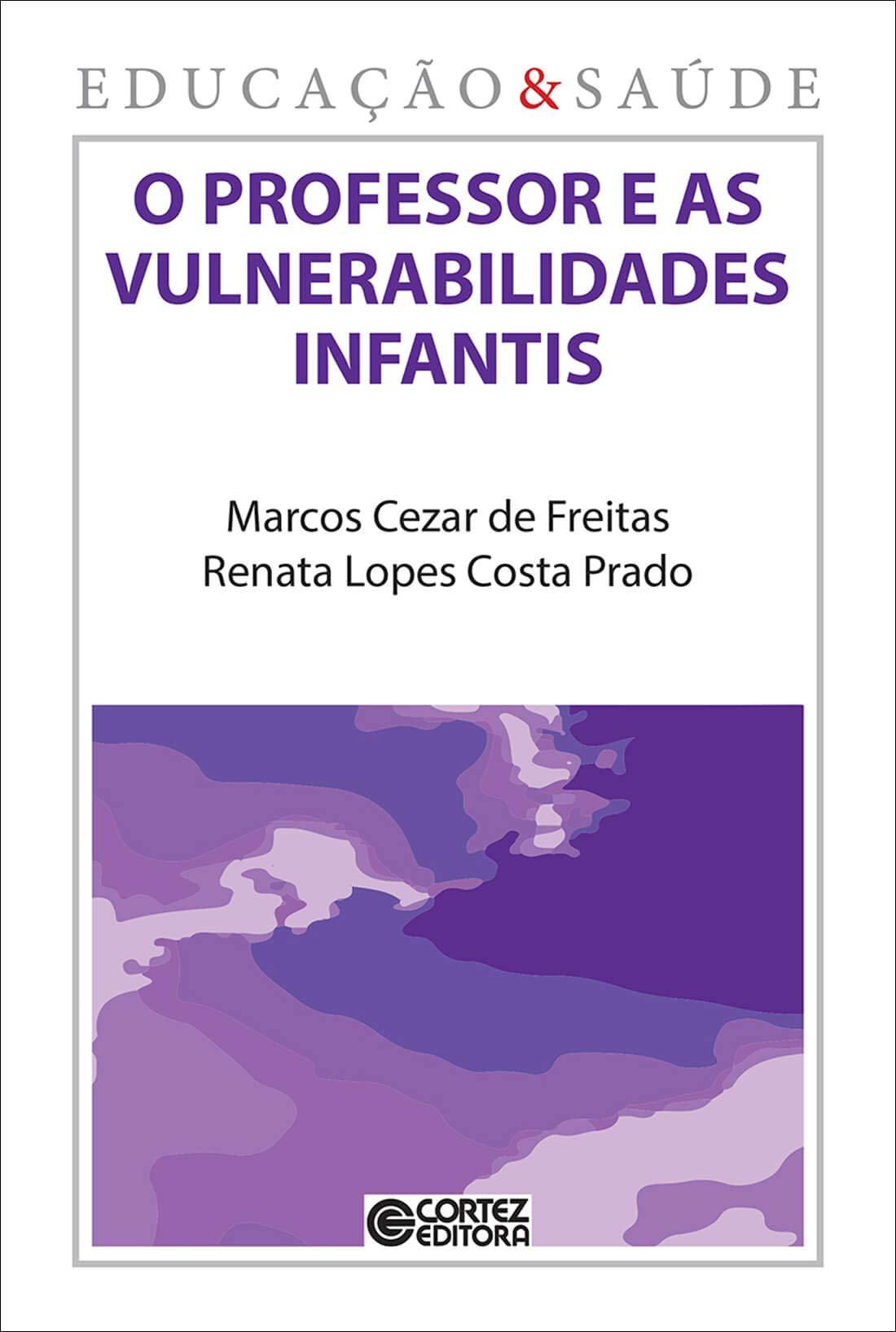 O professor e as vulnerabilidades infantis, livro de Marcos Cezar de Freitas, Renata Lopes Costa Prado