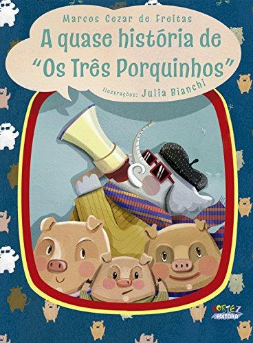 """Quase história de """"Os três porquinhos"""", A, livro de Marcos Cezar de Freitas"""