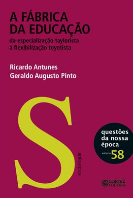 A fábrica da educação - Da especialização taylorista à flexibilidade toyotista, livro de Ricardo Antunes, Geraldo Augusto Pinto