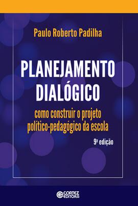 Planejamento dialógico: como construir o projeto político-pedagógico da escola, livro de Paulo Roberto Padilha