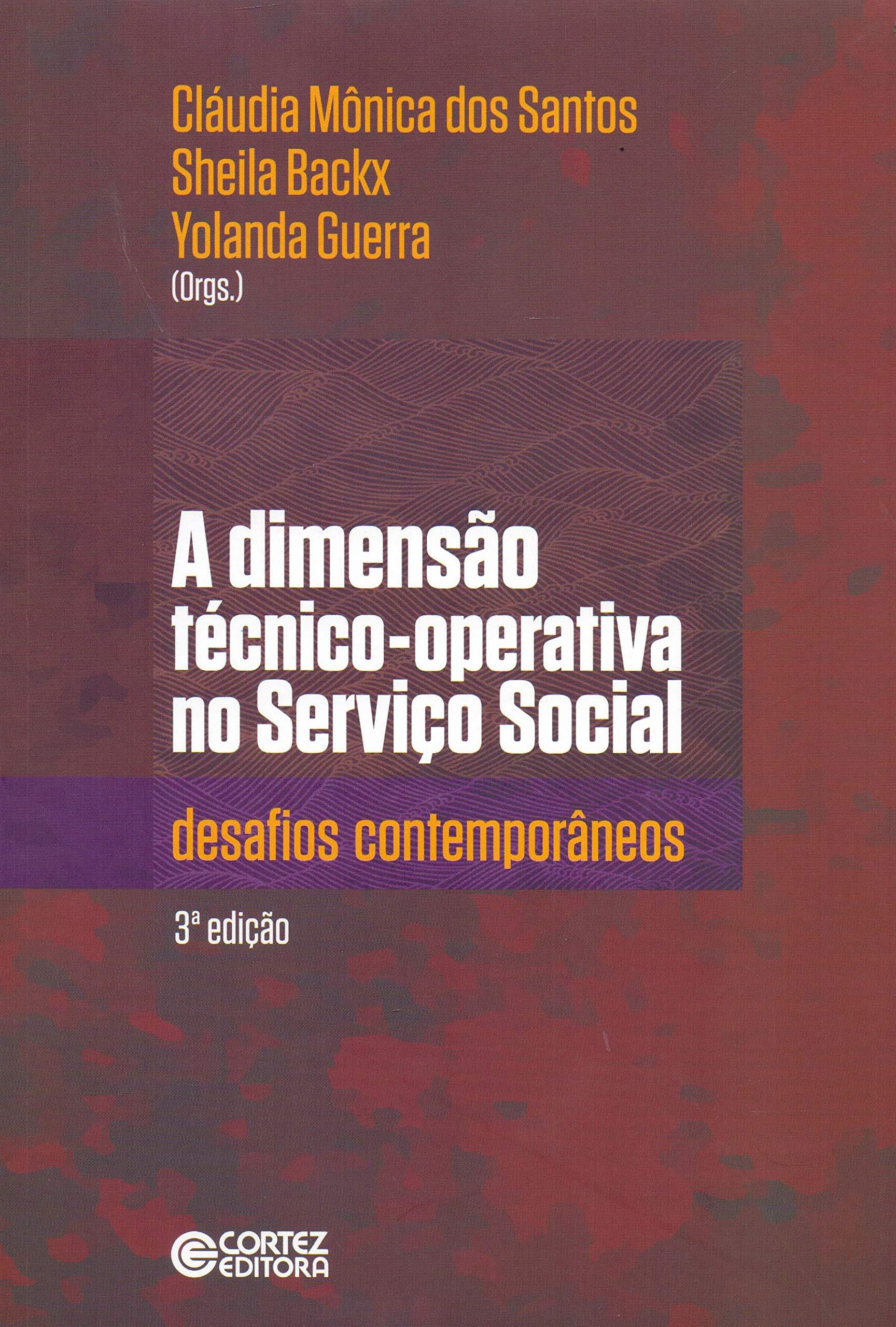 A dimensão técnico-operativa no serviço social: desafios contemporâneos, livro de Cláudia Mônica dos Santos, Sheila Backx, Yolanda Guerra (orgs.)