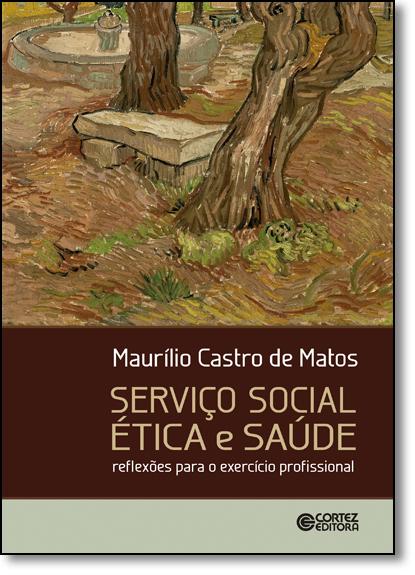 Serviço Social Ética e Saúde: Reflexões Para o Exercício Profissional, livro de Maurílio Castro de Matos