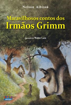 Maravilhosos contos dos Irmãos Grimm, livro de Nelson Albissú, Walter Lara [ilustrações]