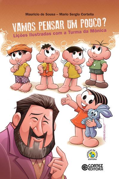 Vamos pensar um pouco? Lições ilustradas com a Turma da Mônica, livro de Mario Sergio Cortella, Mauricio de Sousa
