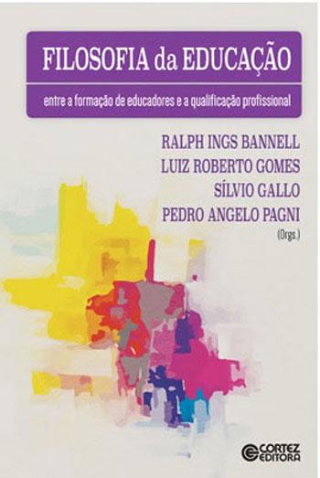 Filosofia da educação - Entre a formação de educadores e a qualificação profissional, livro de Ralph Ings Bannell, Luiz Roberto Gomes, Sílvio Gallo, Pedro Angelo Pagni (orgs.)