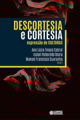 Descortesia e cortesia - Expressões culturais, livro de Ana Lúcia Tinoco Cabral, Isabel Roboredo Seara, Manoel Francisco Guanabara (orgs.)