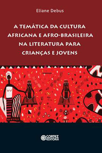 A temática da cultura africana e afro-brasileira na literatura para crianças e jovens, livro de Eliane Debus