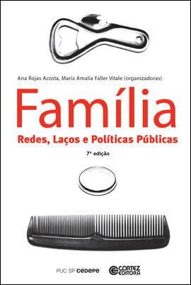 Família - Redes, laços e políticas públicas, livro de Ana Rojas Acosta, Maria Amalia Faller Vitale (orgs.)
