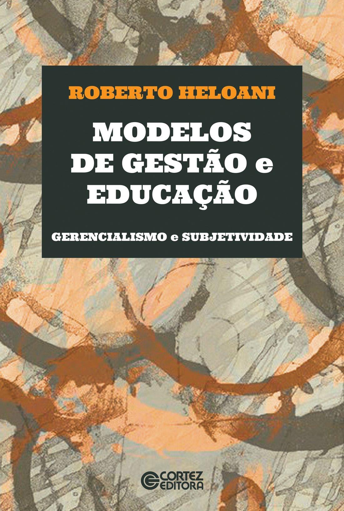 Modelos de gestão e educação - Gerencialismo e subjetividade, livro de Roberto Heloani