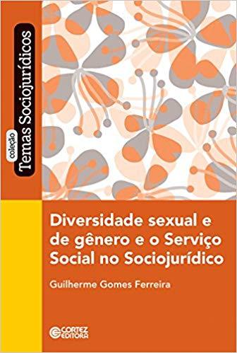 Diversidade sexual e de gênero e o serviço social no sociojurídico, livro de Guilherme Gomes Ferreira