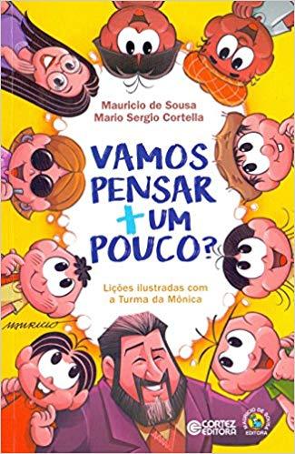 Vamos pensar + um pouco? - Lições ilustradas com a Turma da Mônica, livro de Mario Sergio Cortella, Mauricio de Sousa