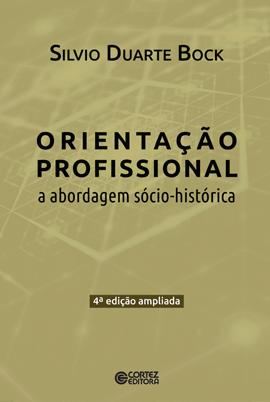 Orientação profissional - A abordagem sócio-historica, livro de Silvio Duarte Bock