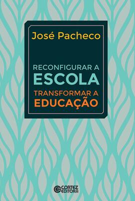 Reconfigurar a escola: transformar a educação, livro de José Pacheco