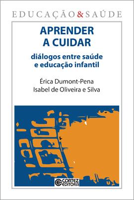 Aprender a cuidar: diálogos entre saúde e educação infantil, livro de Erica Dumont Pena, Isabel de Oliveira e Silva