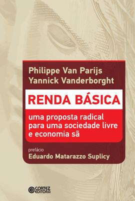 Renda básica - Uma proposta radical para uma sociedade livre e economia sã, livro de Philippe Van Parijs, Yannick Vanderborght