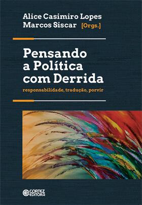 Pensando a política com Derrida - Responsabilidade, tradução, porvir, livro de Alice Casimiro Lopes, Marcos Siscar (orgs.)