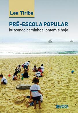 Pré-escola popular: buscando caminhos, ontem e hoje, livro de Lea Tiriba