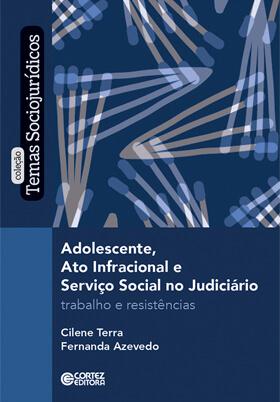 Adolescente, ato infracional e serviço social no judiciário - Trabalho e resistência, livro de  Cilene Terra, Fernanda Azevedo